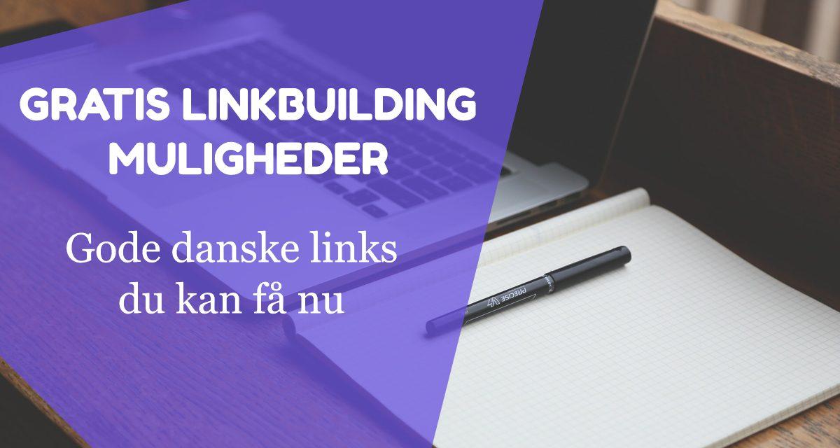 Gratis Linkbuilding Muligheder – 40 gode danske links du kan få nu